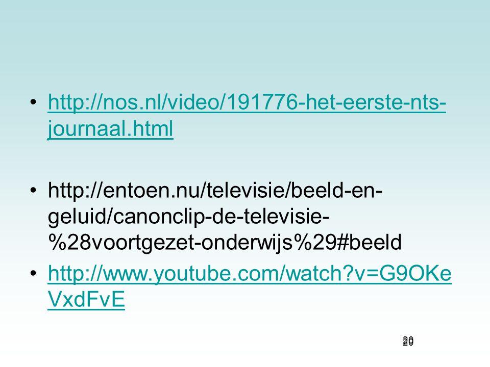 20 http://nos.nl/video/191776-het-eerste-nts- journaal.htmlhttp://nos.nl/video/191776-het-eerste-nts- journaal.html http://entoen.nu/televisie/beeld-e
