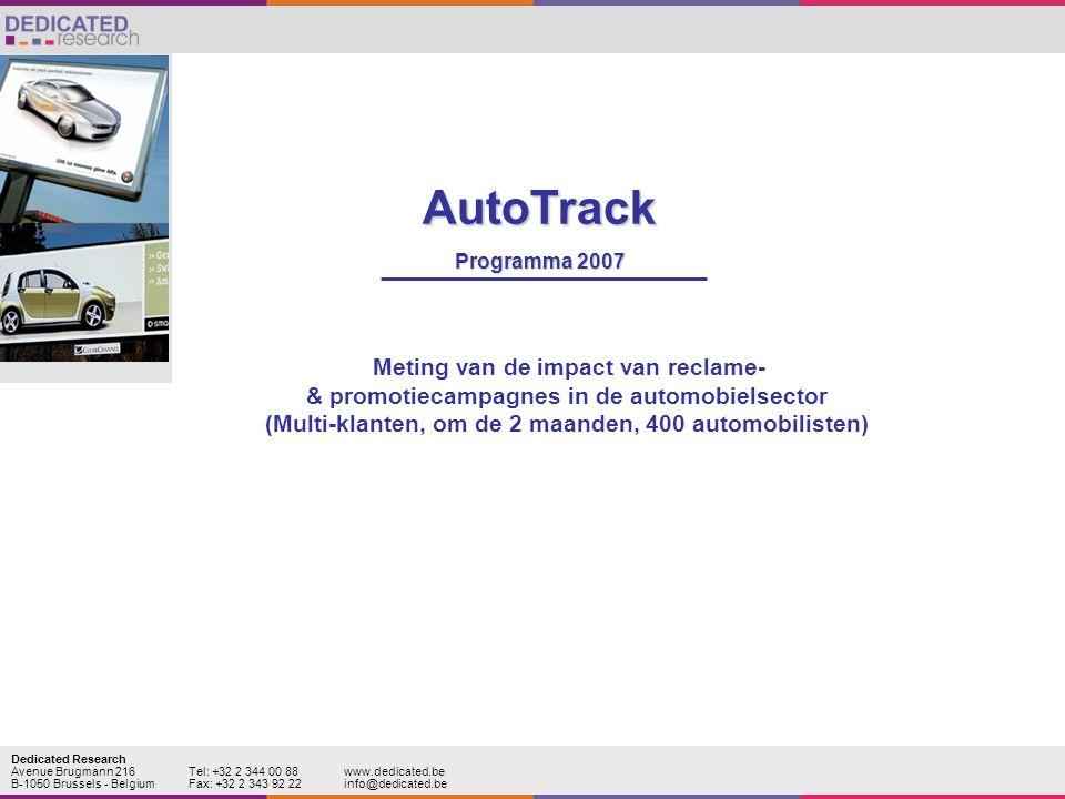 Dedicated Research Avenue Brugmann 216Tel: +32 2 344 00 88www.dedicated.be B-1050 Brussels - BelgiumFax: +32 2 343 92 22info@dedicated.be Meting van de impact van reclame- & promotiecampagnes in de automobielsector (Multi-klanten, om de 2 maanden, 400 automobilisten) AutoTrack Programma 2007