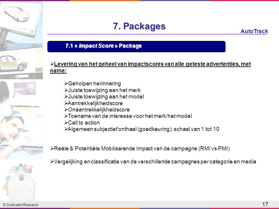 © Dedicated Research AutoTrack 17 7. Packages  Levering van het geheel van impactscores van alle geteste advertenties, met name:  Geholpen herinneri