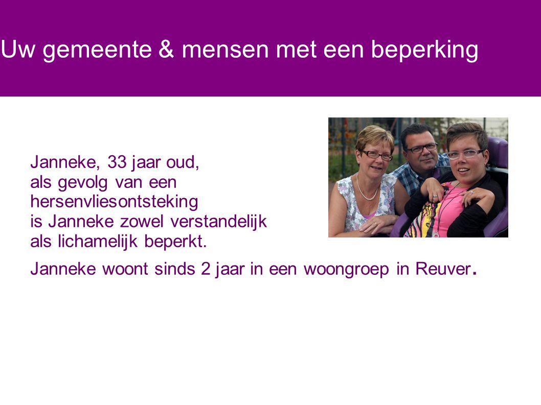 Uw gemeente & mensen met een beperking Janneke, 33 jaar oud, als gevolg van een hersenvliesontsteking is Janneke zowel verstandelijk als lichamelijk b