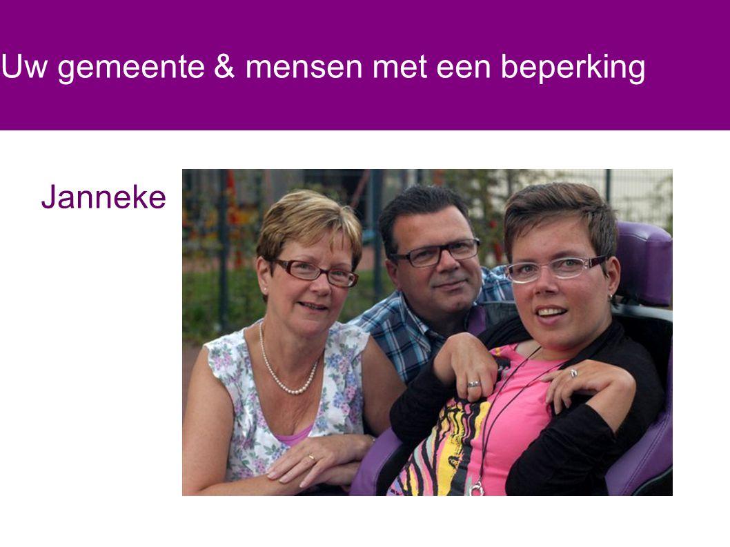 Uw gemeente & mensen met een beperking Janneke, 33 jaar oud, als gevolg van een hersenvliesontsteking is Janneke zowel verstandelijk als lichamelijk beperkt.