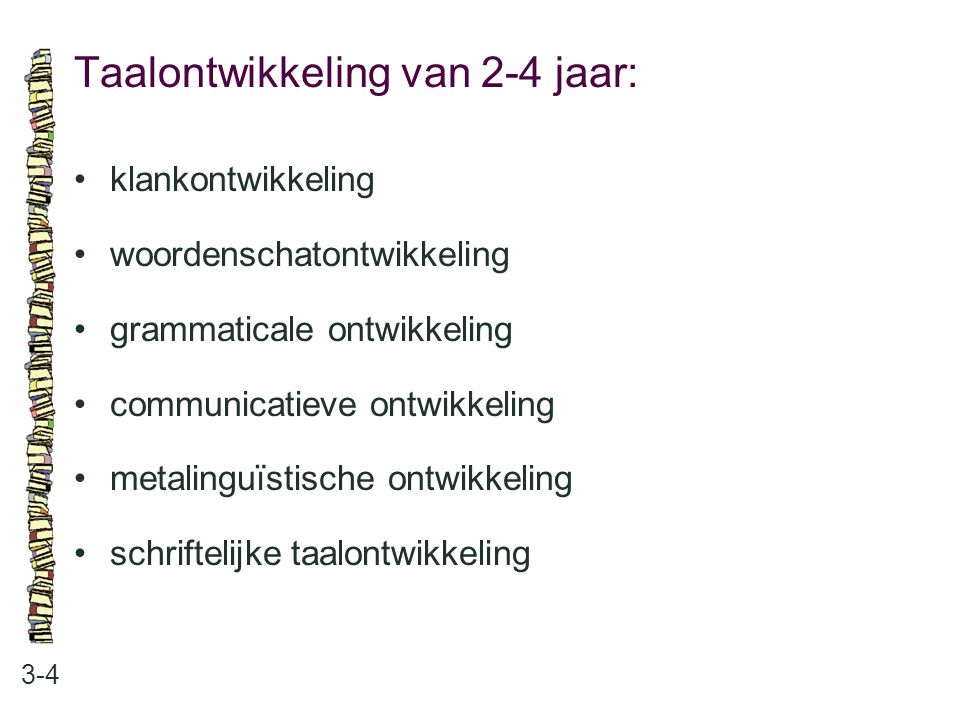 Taalontwikkeling van 2-4 jaar: 3-4 klankontwikkeling woordenschatontwikkeling grammaticale ontwikkeling communicatieve ontwikkeling metalinguïstische