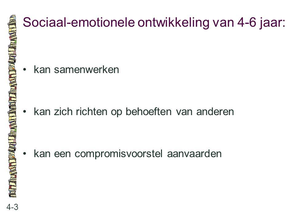 Sociaal-emotionele ontwikkeling van 4-6 jaar: 4-3 kan samenwerken kan zich richten op behoeften van anderen kan een compromisvoorstel aanvaarden