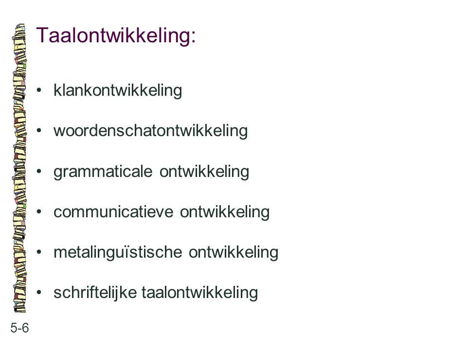 Taalontwikkeling: 5-6 klankontwikkeling woordenschatontwikkeling grammaticale ontwikkeling communicatieve ontwikkeling metalinguïstische ontwikkeling