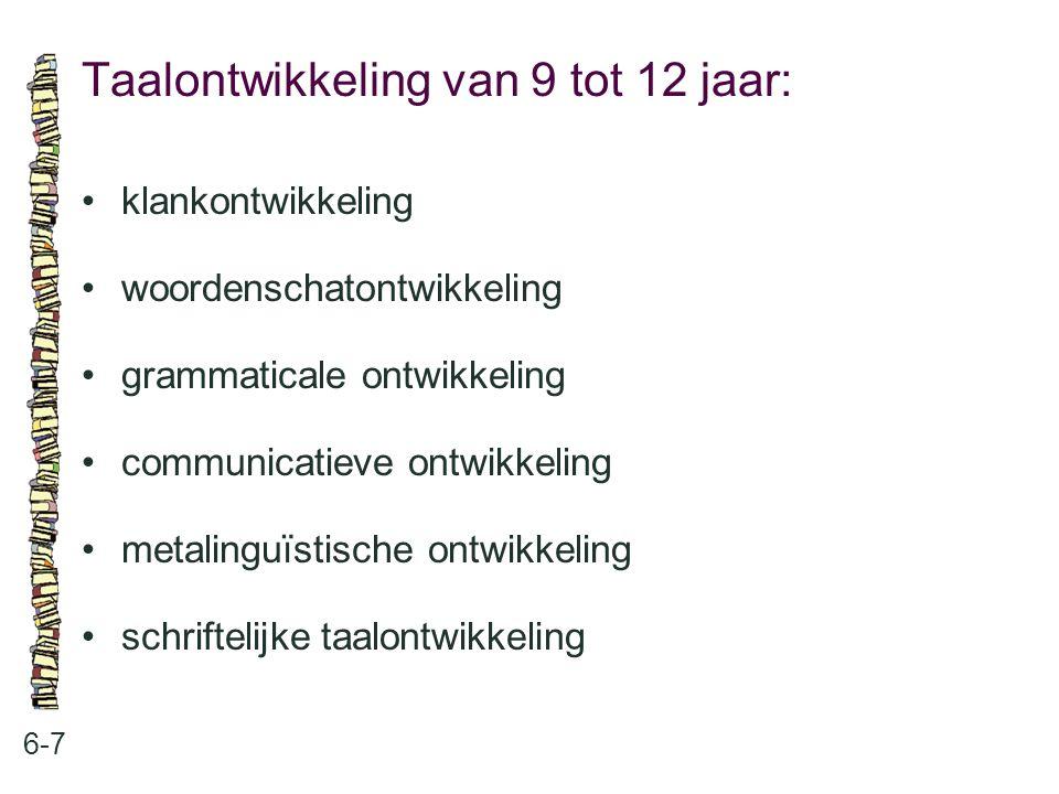 Taalontwikkeling van 9 tot 12 jaar: 6-7 klankontwikkeling woordenschatontwikkeling grammaticale ontwikkeling communicatieve ontwikkeling metalinguïsti