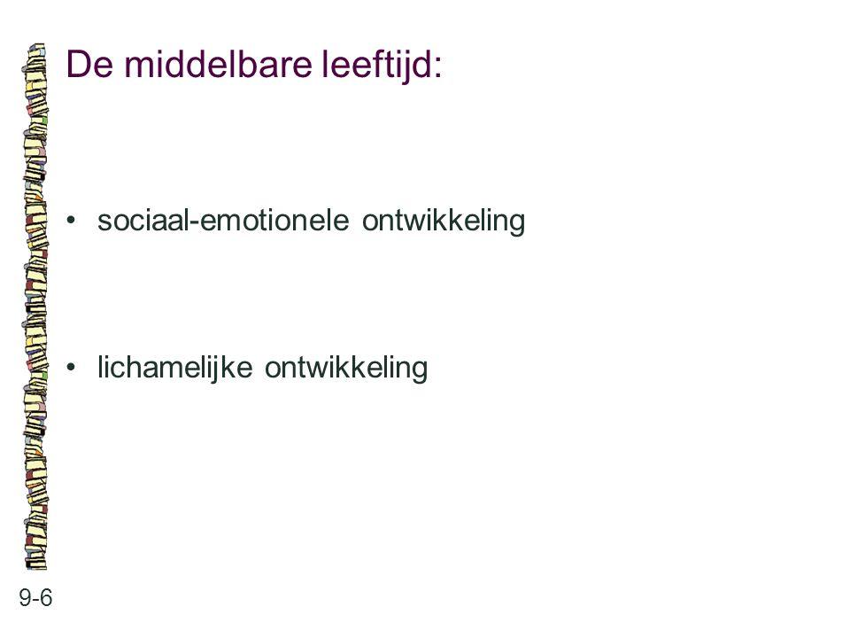 De middelbare leeftijd: 9-6 sociaal-emotionele ontwikkeling lichamelijke ontwikkeling