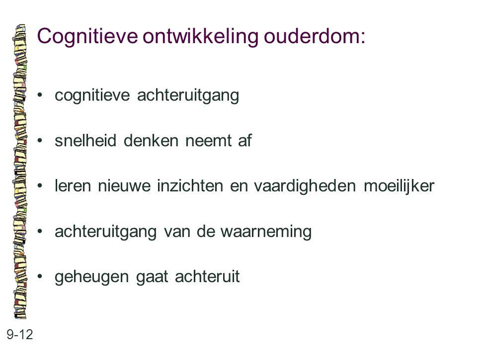 Cognitieve ontwikkeling ouderdom: 9-12 cognitieve achteruitgang snelheid denken neemt af leren nieuwe inzichten en vaardigheden moeilijker achteruitga