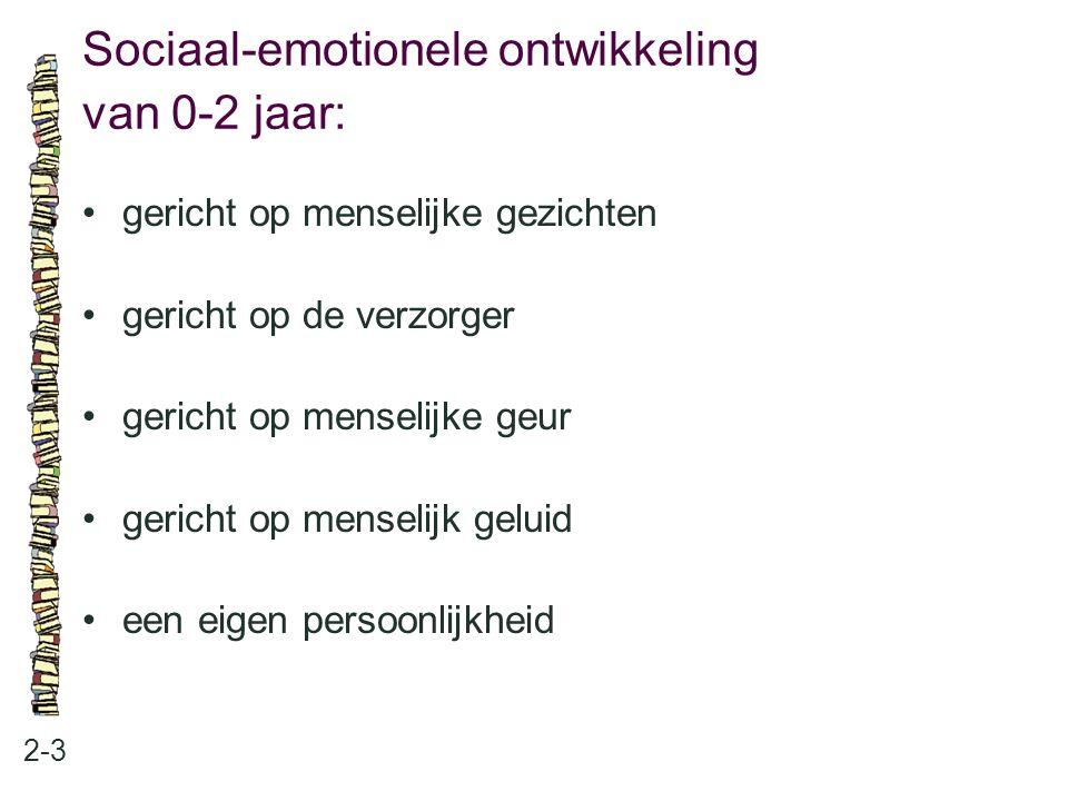 Sociaal-emotionele ontwikkeling van 0-2 jaar: 2-3 gericht op menselijke gezichten gericht op de verzorger gericht op menselijke geur gericht op mensel