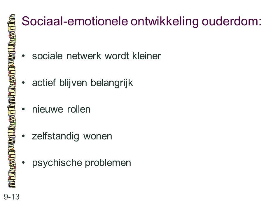 Sociaal-emotionele ontwikkeling ouderdom: 9-13 sociale netwerk wordt kleiner actief blijven belangrijk nieuwe rollen zelfstandig wonen psychische prob