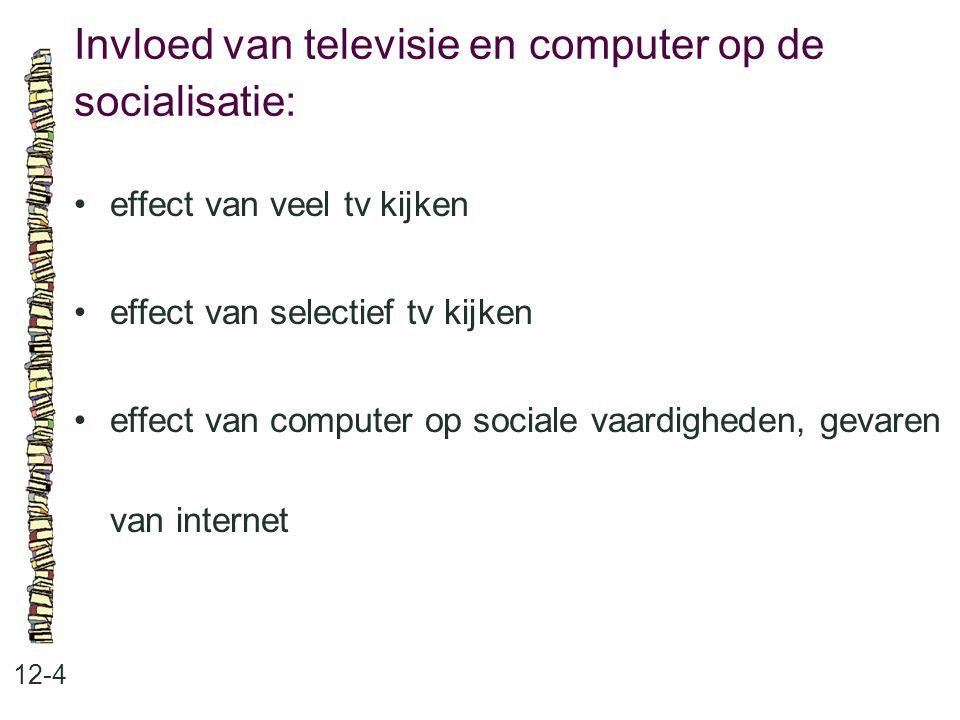 Invloed van televisie en computer op de socialisatie: 12-4 effect van veel tv kijken effect van selectief tv kijken effect van computer op sociale vaa