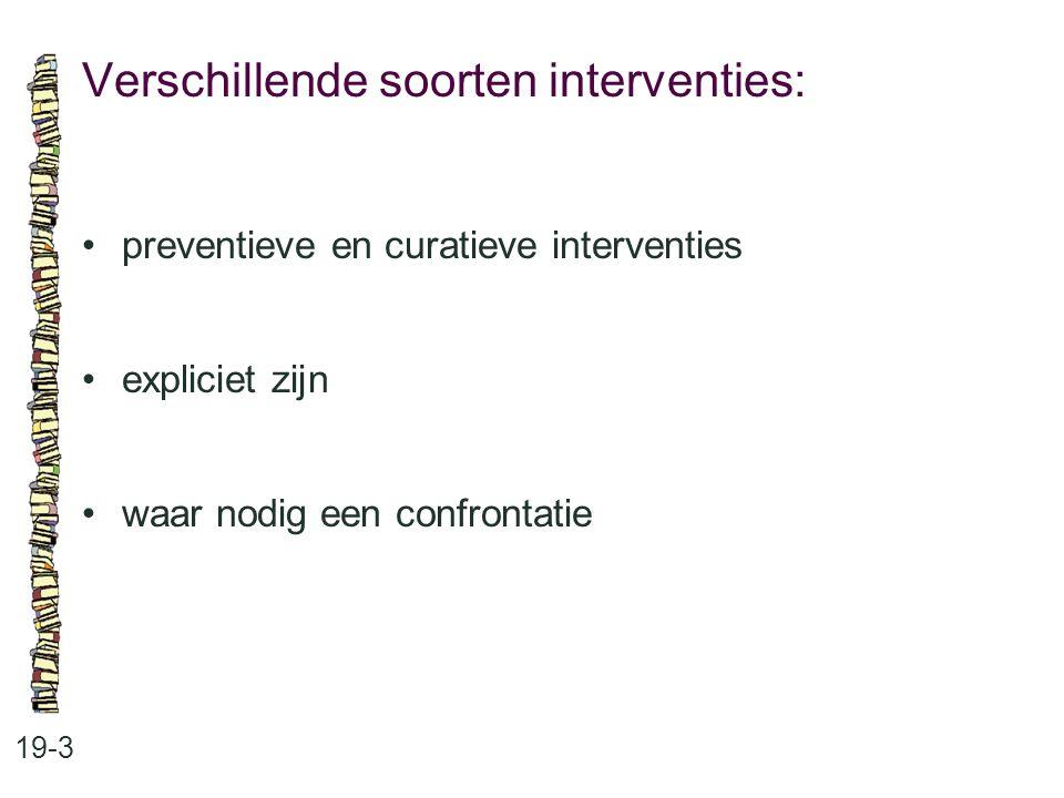 Verschillende soorten interventies: 19-3 preventieve en curatieve interventies expliciet zijn waar nodig een confrontatie