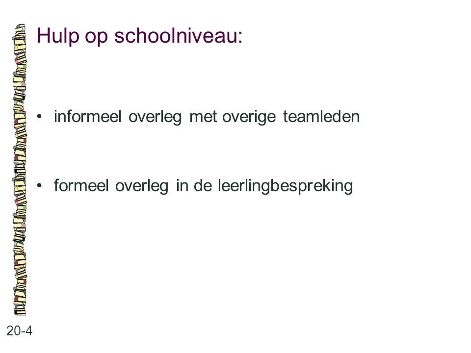 Hulp op schoolniveau: 20-4 informeel overleg met overige teamleden formeel overleg in de leerlingbespreking