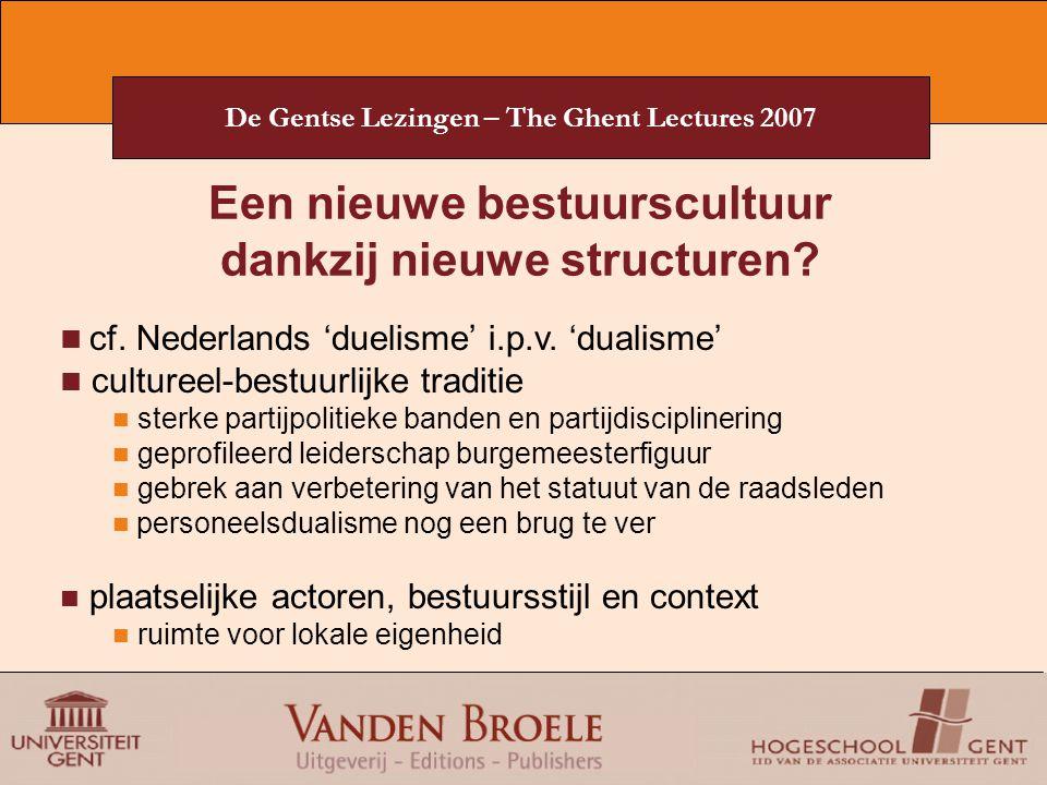 De Gentse Lezingen – The Ghent Lectures 2007 Een nieuwe bestuurscultuur dankzij nieuwe structuren? cf. Nederlands 'duelisme' i.p.v. 'dualisme' culture