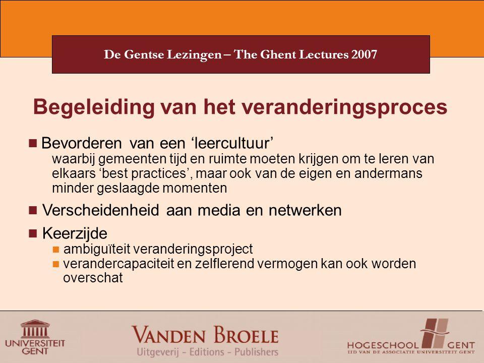 De Gentse Lezingen – The Ghent Lectures 2007 Begeleiding van het veranderingsproces Bevorderen van een 'leercultuur' waarbij gemeenten tijd en ruimte