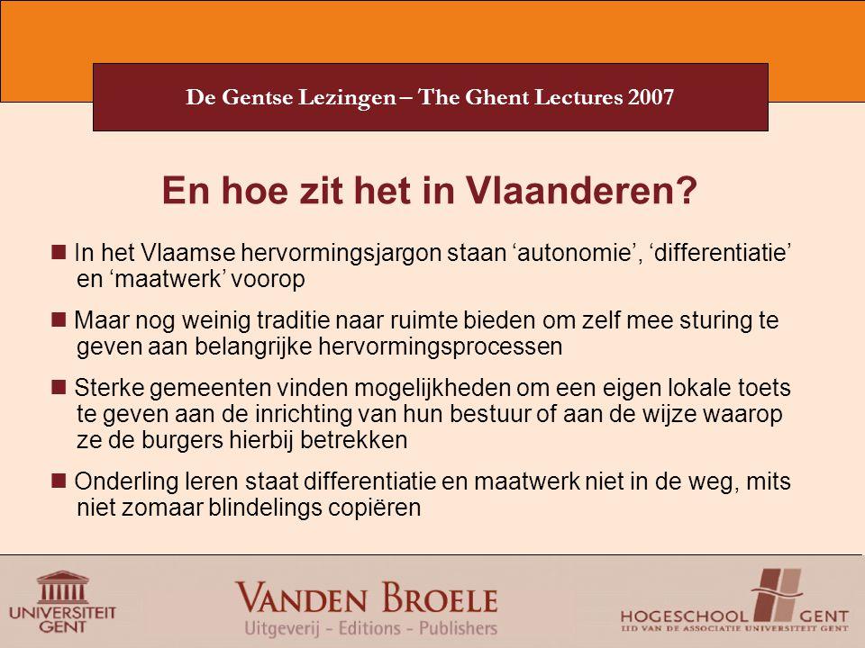 De Gentse Lezingen – The Ghent Lectures 2007 En hoe zit het in Vlaanderen? In het Vlaamse hervormingsjargon staan 'autonomie', 'differentiatie' en 'ma