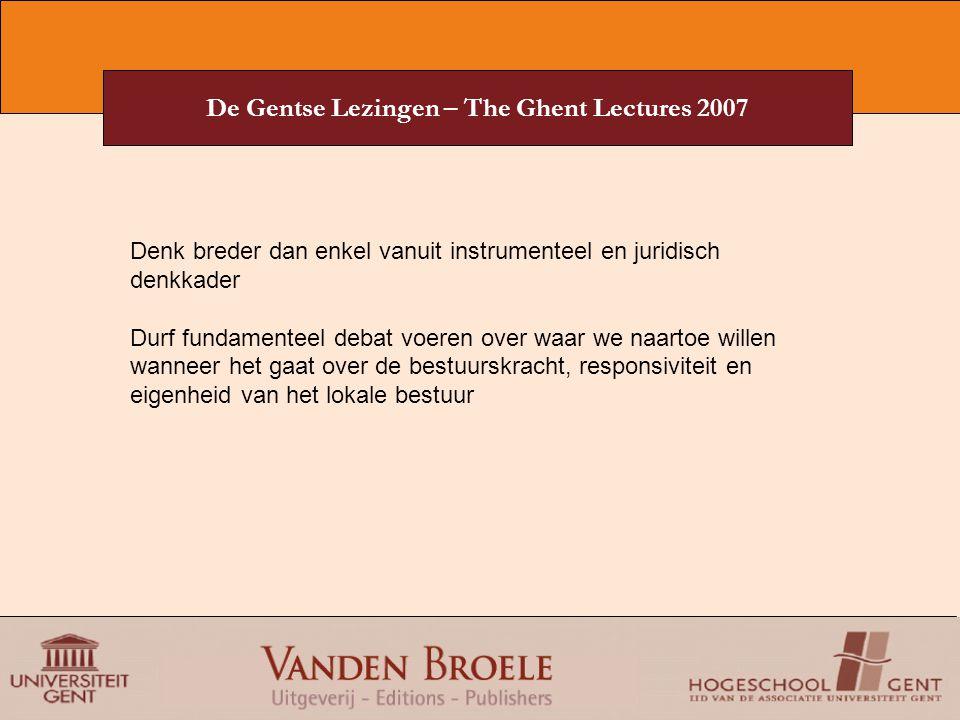 De Gentse Lezingen – The Ghent Lectures 2007 Denk breder dan enkel vanuit instrumenteel en juridisch denkkader Durf fundamenteel debat voeren over waa