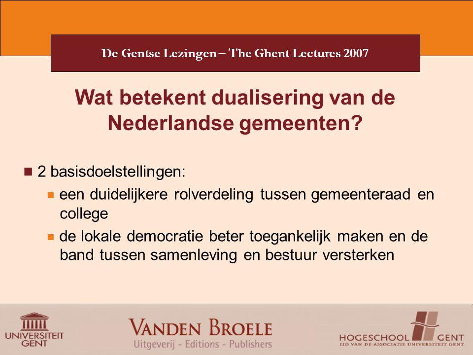 De Gentse Lezingen – The Ghent Lectures 2007 Wat betekent dualisering van de Nederlandse gemeenten? 2 basisdoelstellingen: een duidelijkere rolverdeli