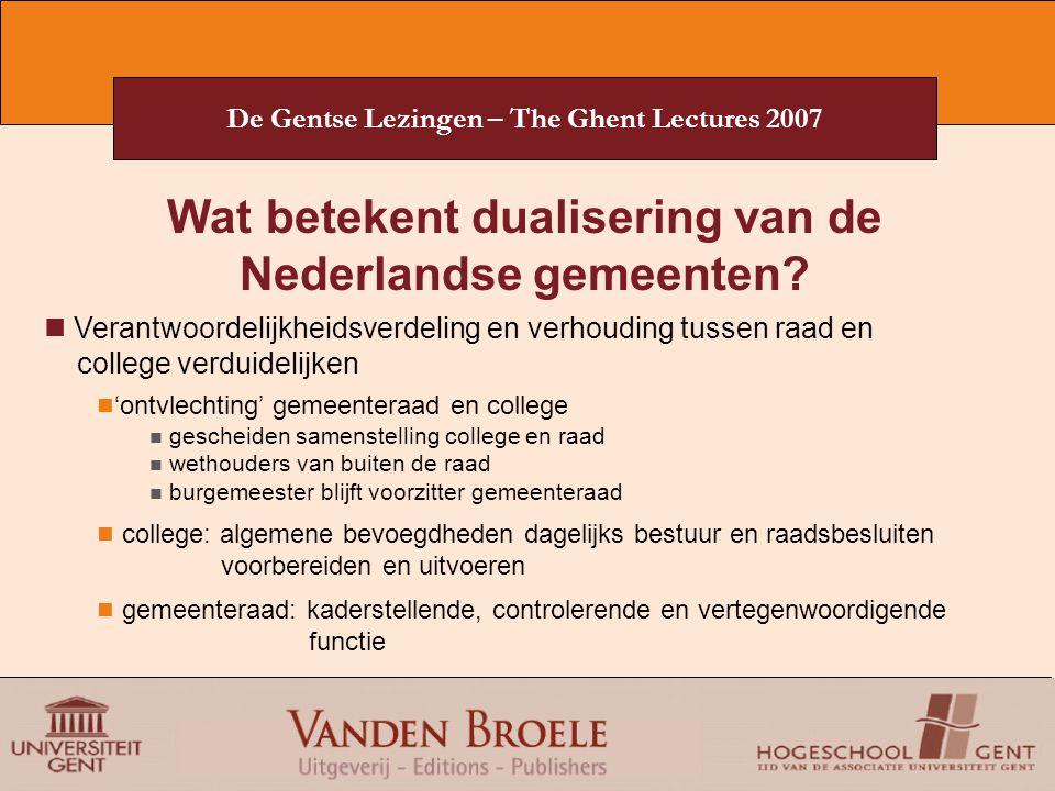De Gentse Lezingen – The Ghent Lectures 2007 Wat betekent dualisering van de Nederlandse gemeenten? Verantwoordelijkheidsverdeling en verhouding tusse