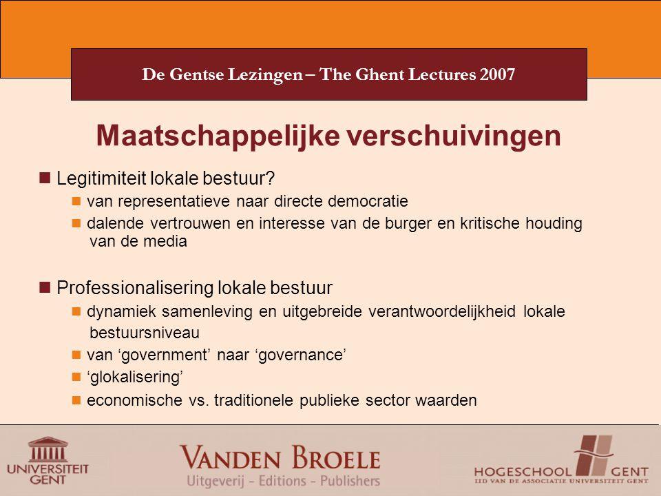De Gentse Lezingen – The Ghent Lectures 2007 Maatschappelijke verschuivingen Legitimiteit lokale bestuur? van representatieve naar directe democratie