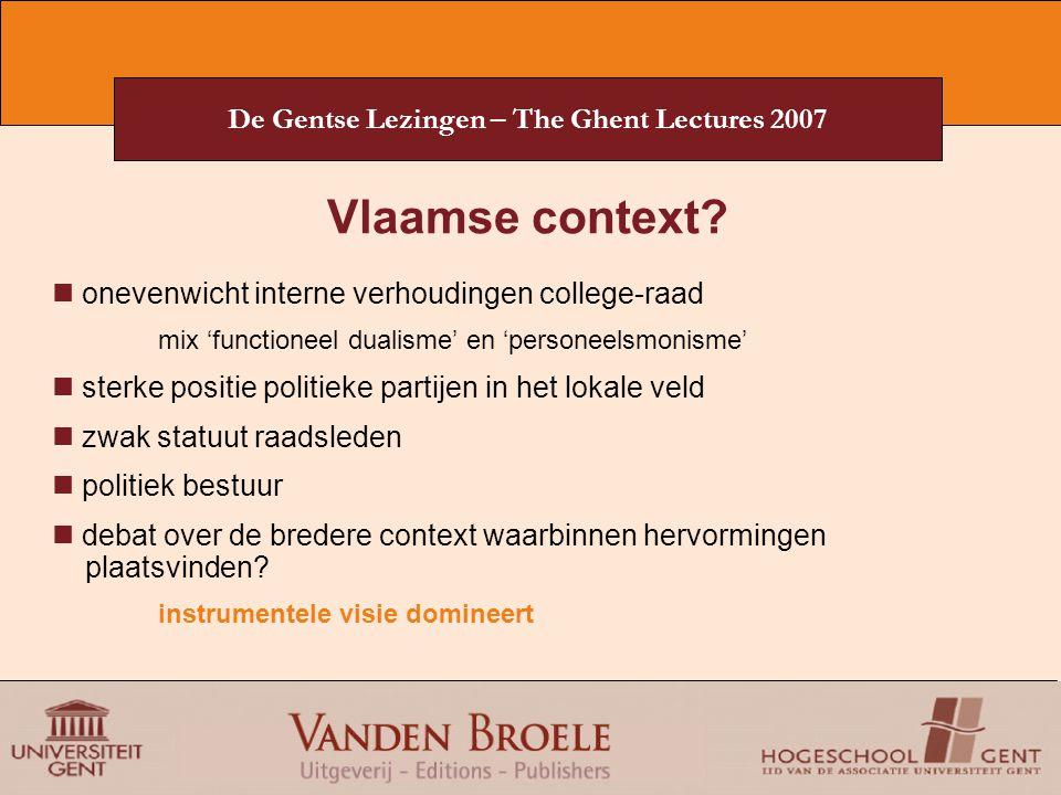 De Gentse Lezingen – The Ghent Lectures 2007 Vlaamse context? onevenwicht interne verhoudingen college-raad mix 'functioneel dualisme' en 'personeelsm