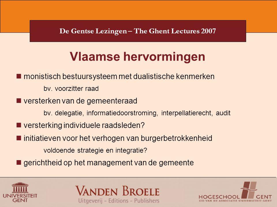 De Gentse Lezingen – The Ghent Lectures 2007 Vlaamse hervormingen monistisch bestuursysteem met dualistische kenmerken bv. voorzitter raad versterken