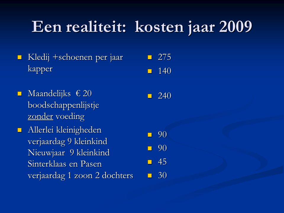 Een realiteit: kosten jaar 2009 Kledij +schoenen per jaar kapper Kledij +schoenen per jaar kapper Maandelijks € 20 boodschappenlijstje zonder voeding
