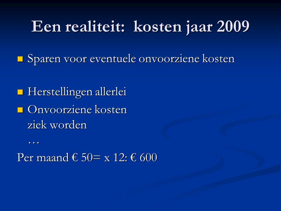 Een realiteit: kosten jaar 2009 Sparen voor eventuele onvoorziene kosten Sparen voor eventuele onvoorziene kosten Herstellingen allerlei Herstellingen