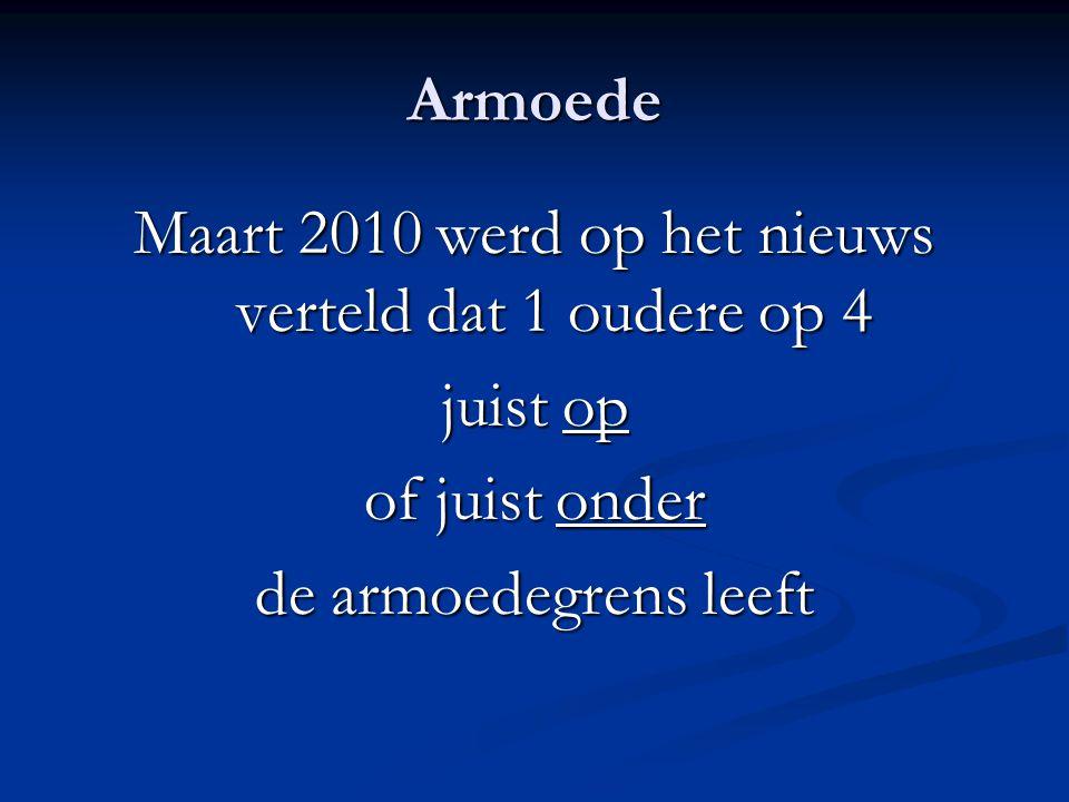 Vlaanderen 1.540.400 ouderen : 4 = 385.100 Vlaamse ouderen die in armoede of juist op de armoedegrens leven