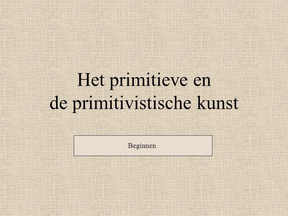 Het primitieve en de primitivistische kunst Beginnen