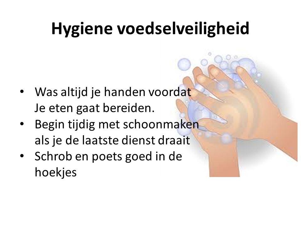 Hygiene voedselveiligheid Was altijd je handen voordat Je eten gaat bereiden. Begin tijdig met schoonmaken als je de laatste dienst draait Schrob en p