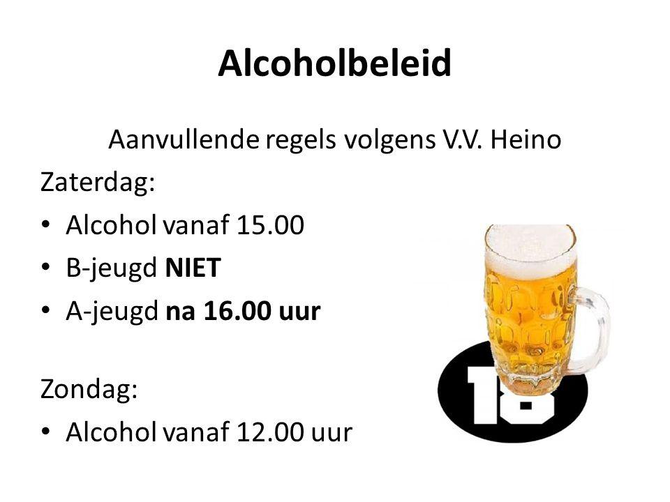 Alcoholbeleid Aanvullende regels volgens V.V. Heino Zaterdag: Alcohol vanaf 15.00 B-jeugd NIET A-jeugd na 16.00 uur Zondag: Alcohol vanaf 12.00 uur
