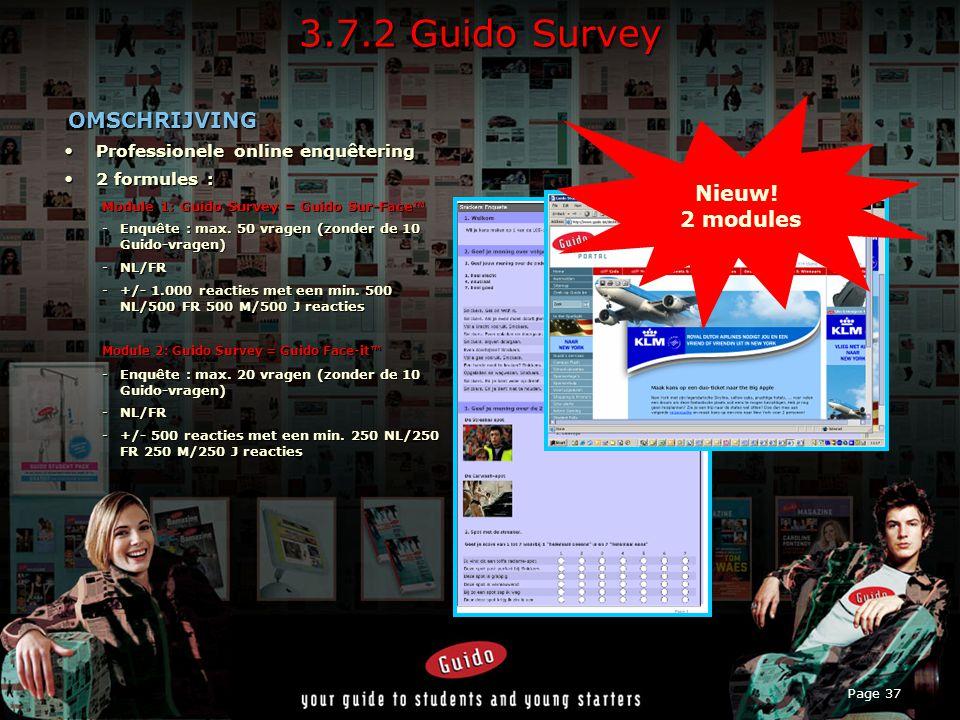 Page 37 3.7.2 Guido Survey OMSCHRIJVING OMSCHRIJVING Professionele online enquêteringProfessionele online enquêtering 2 formules :2 formules : Module 1: Guido Survey = Guido Sur-Face™ -Enquête : max.