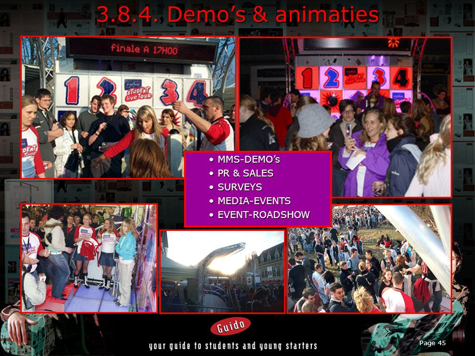 Page 45 3.8.4. Demo's & animaties MMS-DEMO'sMMS-DEMO's PR & SALESPR & SALES SURVEYSSURVEYS MEDIA-EVENTSMEDIA-EVENTS EVENT-ROADSHOWEVENT-ROADSHOW