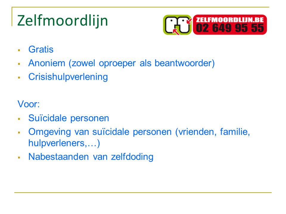 Zelfmoordlijn  Gratis  Anoniem (zowel oproeper als beantwoorder)  Crisishulpverlening Voor:  Suïcidale personen  Omgeving van suïcidale personen