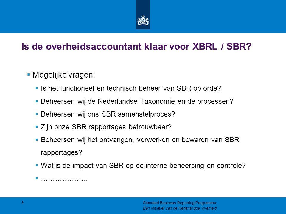 Is de overheidsaccountant klaar voor XBRL / SBR?  Mogelijke vragen:  Is het functioneel en technisch beheer van SBR op orde?  Beheersen wij de Nede