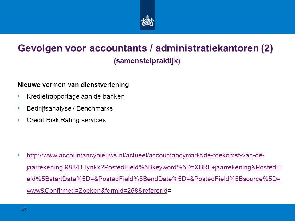 Gevolgen voor accountants / administratiekantoren (2) (samenstelpraktijk) Nieuwe vormen van dienstverlening Kredietrapportage aan de banken Bedrijfsan