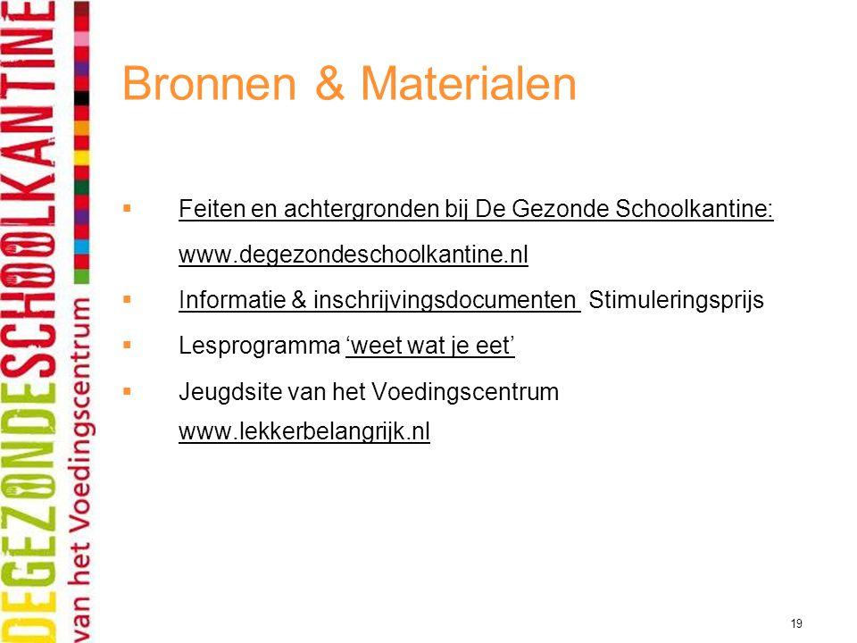 19 Bronnen & Materialen  Feiten en achtergronden bij De Gezonde Schoolkantine: Feiten en achtergronden bij De Gezonde Schoolkantine: www.degezondesch