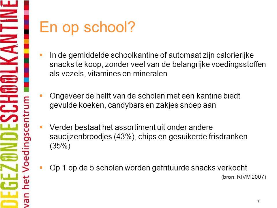 7 En op school?  In de gemiddelde schoolkantine of automaat zijn calorierijke snacks te koop, zonder veel van de belangrijke voedingsstoffen als veze
