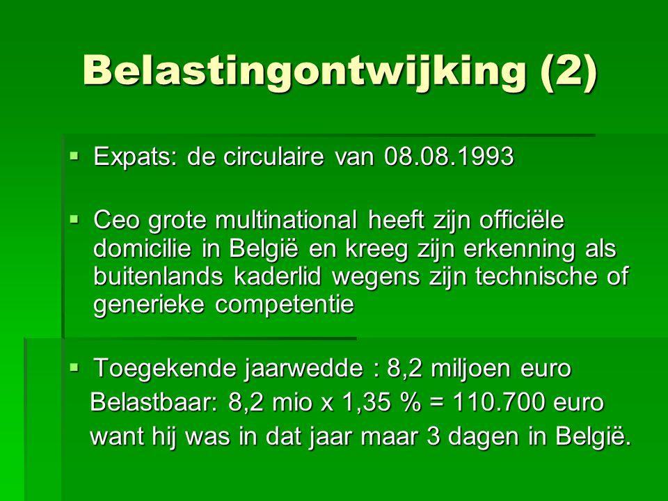 Belastingontwijking (2)  Expats: de circulaire van 08.08.1993  Ceo grote multinational heeft zijn officiële domicilie in België en kreeg zijn erkenn