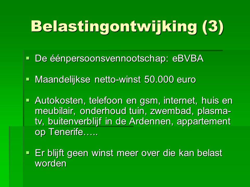 Belastingontwijking (3)  De éénpersoonsvennootschap: eBVBA  Maandelijkse netto-winst 50.000 euro  Autokosten, telefoon en gsm, internet, huis en me