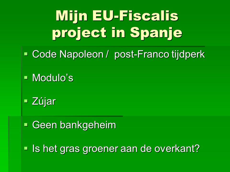 Mijn EU-Fiscalis project in Spanje  Code Napoleon / post-Franco tijdperk  Modulo's  Zújar  Geen bankgeheim  Is het gras groener aan de overkant?