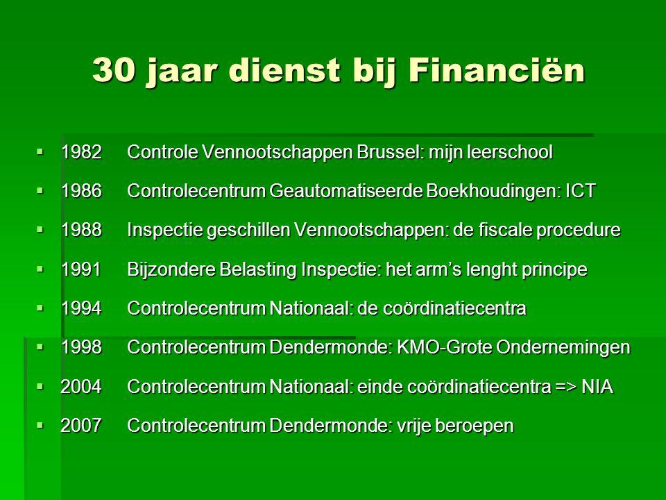 30 jaar dienst bij Financiën  1982 Controle Vennootschappen Brussel: mijn leerschool  1986 Controlecentrum Geautomatiseerde Boekhoudingen: ICT  198