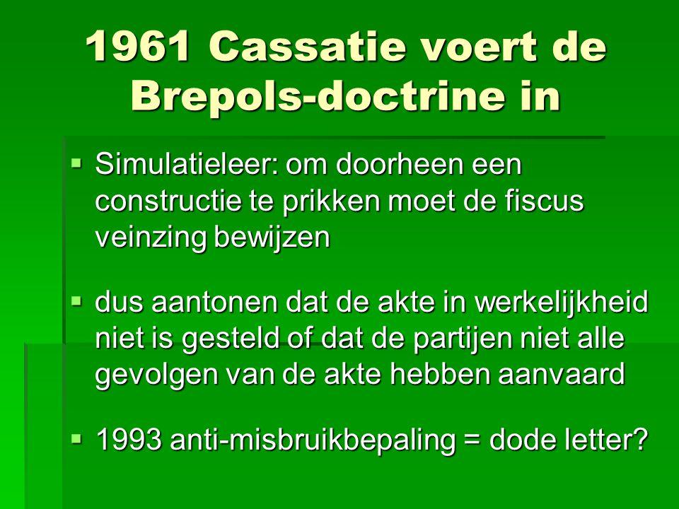 1961 Cassatie voert de Brepols-doctrine in  Simulatieleer: om doorheen een constructie te prikken moet de fiscus veinzing bewijzen  dus aantonen dat