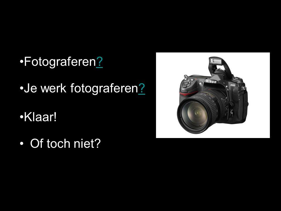 Of toch niet? Fotograferen?? Je werk fotograferen?? Klaar!
