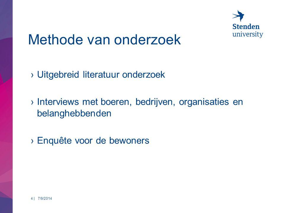 Methode van onderzoek ›Uitgebreid literatuur onderzoek ›Interviews met boeren, bedrijven, organisaties en belanghebbenden ›Enquête voor de bewoners 7/9/20144 |
