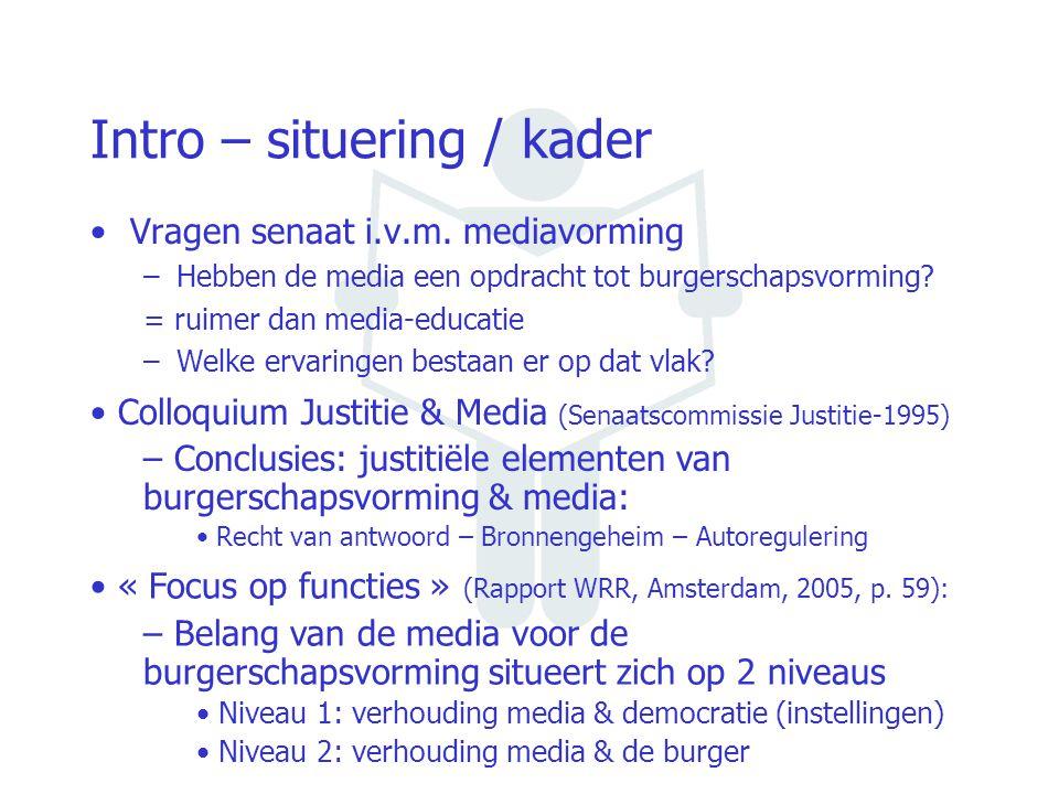 Intro – situering / kader Vragen senaat i.v.m. mediavorming –Hebben de media een opdracht tot burgerschapsvorming? = ruimer dan media-educatie –Welke