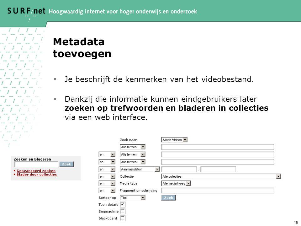 19 Metadata toevoegen  Je beschrijft de kenmerken van het videobestand.