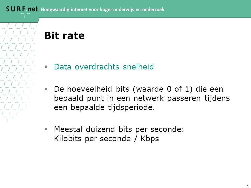 7 Bit rate  Data overdrachts snelheid  De hoeveelheid bits (waarde 0 of 1) die een bepaald punt in een netwerk passeren tijdens een bepaalde tijdsperiode.