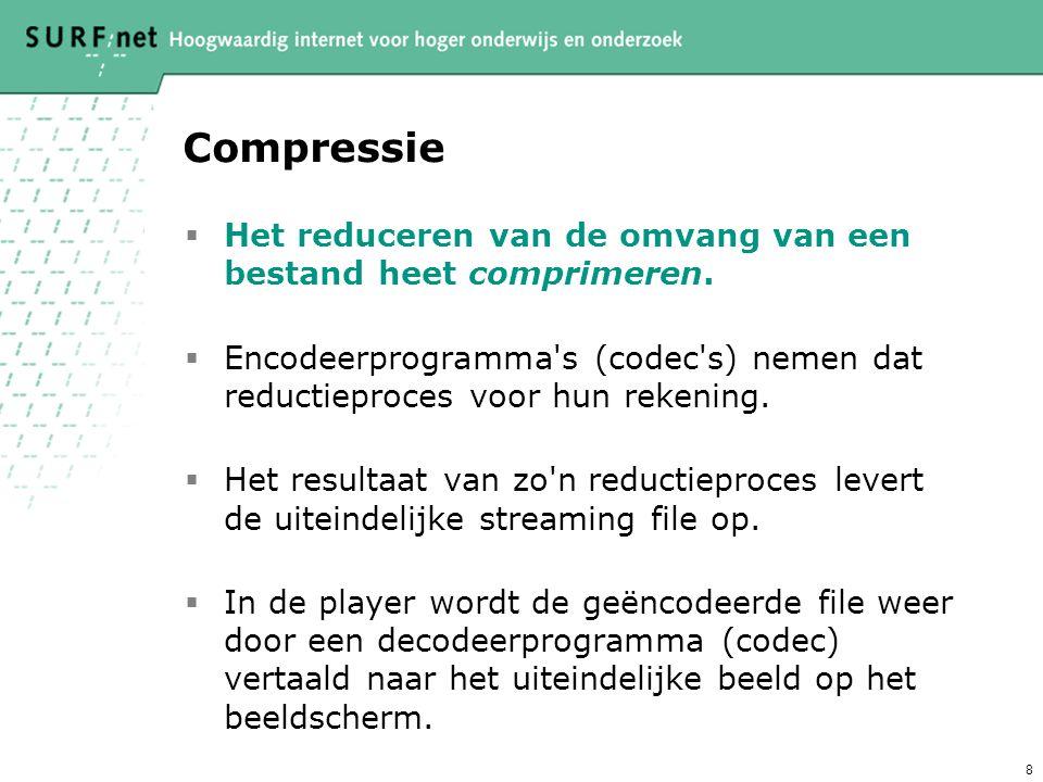 8 Compressie  Het reduceren van de omvang van een bestand heet comprimeren.