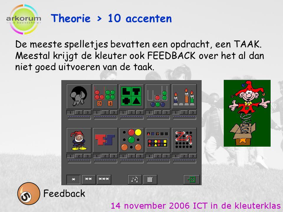 Theorie > 10 accenten Feedback De meeste spelletjes bevatten een opdracht, een TAAK. Meestal krijgt de kleuter ook FEEDBACK over het al dan niet goed